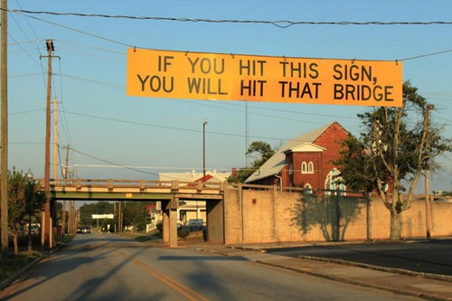 Warning Sign: If you hit this sign, you will hit that bridge.